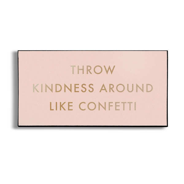 Throw Kindness Like Confetti Gold Foil Plaque