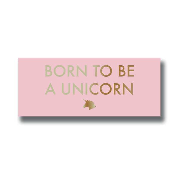 Born To Be A Unicorn Gold Foil Plaque