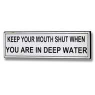 Keep  Your  Mouth  Shut  When  You  Are  In  Deep  Water  Plaque