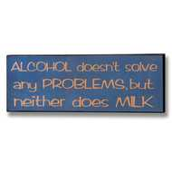 Alcohol  Doesn't  Solve  Any  Problems  Plaque