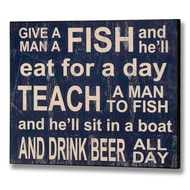 Teach  A  Man  To  Fish  And  He'll  Sit  In  A  Boat  And  Drink  Sign