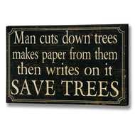 Save Trees Ironic Plaque