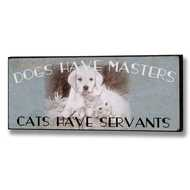 Dogs  Have  Masters  Cats  Have  Servants  Plaque