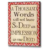 A  Thousand  Words  Will  Not  Leave  So  Deep  An  Impression  Plaque