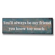 You'll  Always  Be  My  Friend  Plaque