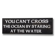 You  Can't  Cross  The  Ocean  By  Staring  At  The  Water  Plaque