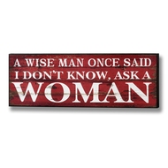 A  Wise  Man  Once  Said    I  Don't  Know  Ask  A  Woman  Plaque