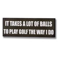 It Takes a Lot of Balls To Play Golf The Way I Do Plaque