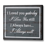 I Loved You Yesterday Plaque