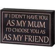I'd  Choose  You  As  My  Friend  Shelf  Plaque
