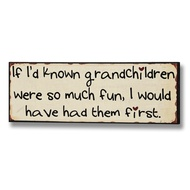 If I'd known grandchildren... Plaque