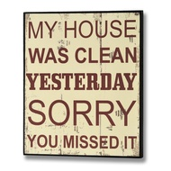 My House Was Clean Yesterday... Plaque