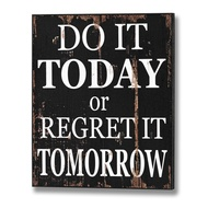 Do  It  Today  Or  Regret  It  Tomorrow  Plaque