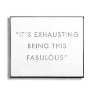 Exhausting Being Fabulous Silver Foil Plaque