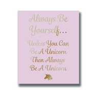 Unless You Can Be A Unicorn Gold Foil Plaque